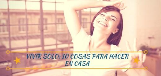 VIVIR SOLO- 10 COSAS PARA HACER EN CASA