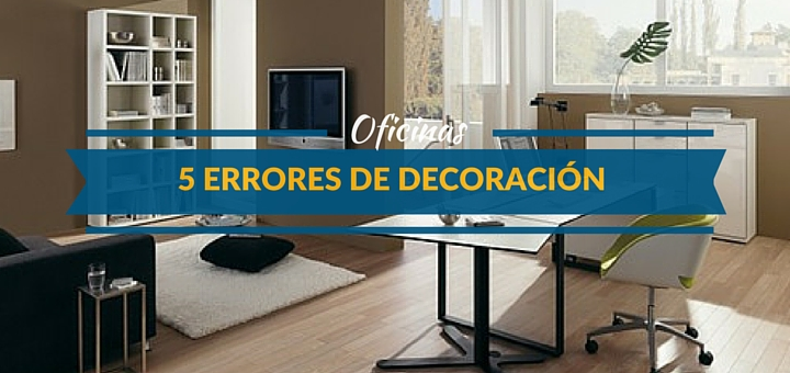5 errores que todos cometen al decorar su oficina for Decoracion para oficina
