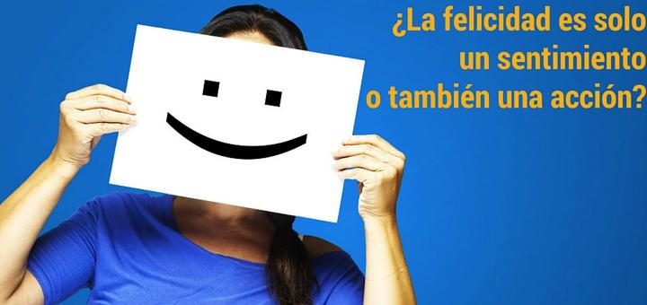 Por que la felicidad no es solo un sentimiento sino una accion 1
