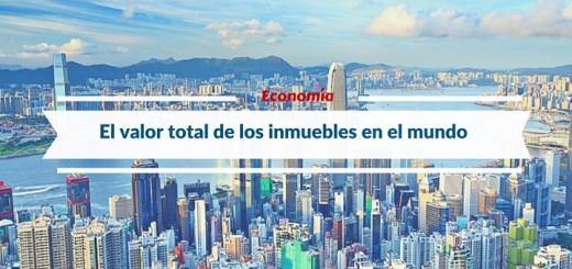 ¿Cuánto valen todas las propiedades inmobiliarias en el mundo?