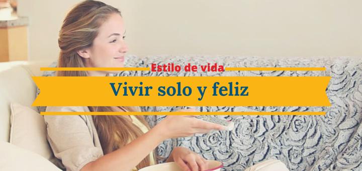 Soltero y feliz : 7 maneras de aprovechar el vivir solo en tu nuevo departamento